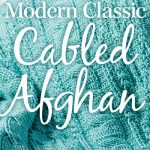 Modern Classic Cabled Afghan Online Video Class