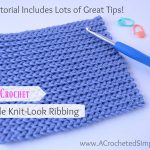 How to Crochet Reversible Knit-Look Ribbing - Video Tutorial by A Crocheted Simplicity
