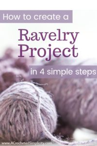 How to create a Ravelry project page in 4 simple steps! A tutorial by A Crocheted Simplicity #crochet #ravelry #tutorial