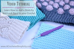 How to Add a Stretchy Band or Cuff to Your Crochet Projects - Video Tutorial Included - by A Crocheted Simplicity