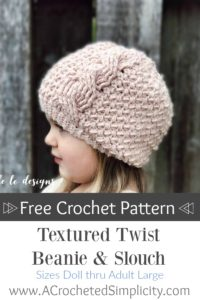 Free Crochet Pattern - Textured Twist Cabled Beanie & Slouch by A Crocheted Simplicity #crochet #freecrochetpattern #crochetbeanie #crochetslouch #crochetcables #crochetcabledhat