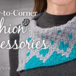 Learn to Crochet Corner-to-Corner Fashion Accessories